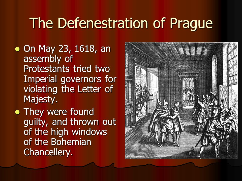 The Defenestration of Prague On May 23, 1618, an assembly of Protestants tried two Imperial governors for violating the Letter of Majesty. On May 23,
