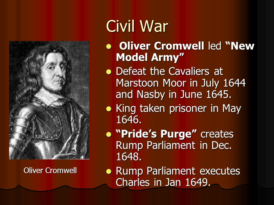 "Civil War Oliver Cromwell led ""New Model Army"" Oliver Cromwell led ""New Model Army"" Defeat the Cavaliers at Marstoon Moor in July 1644 and Nasby in Ju"