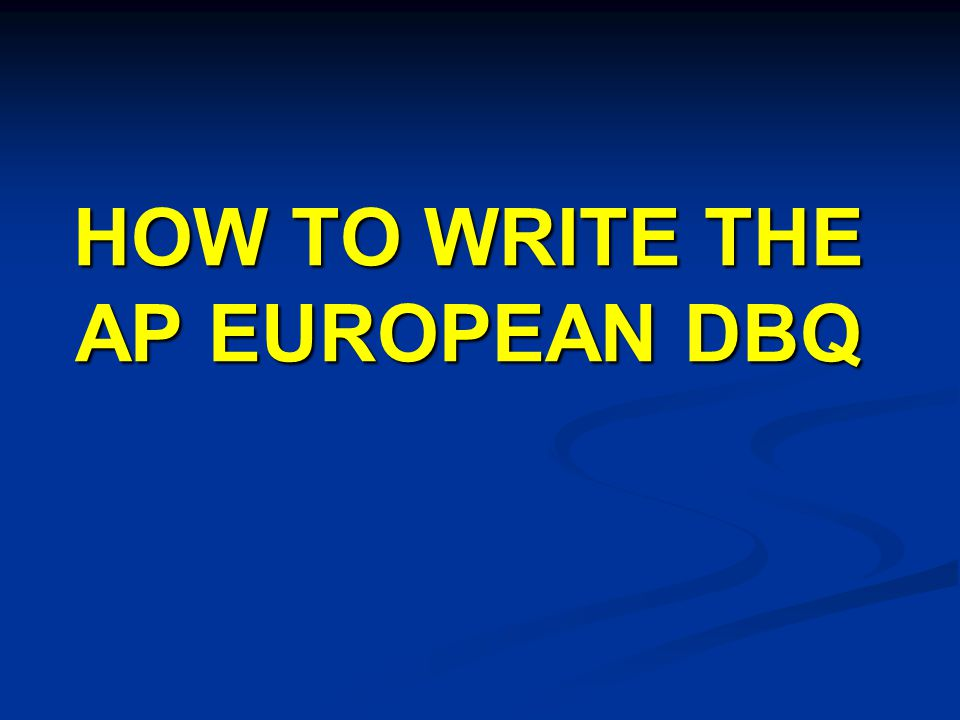 HOW TO WRITE THE AP EUROPEAN DBQ