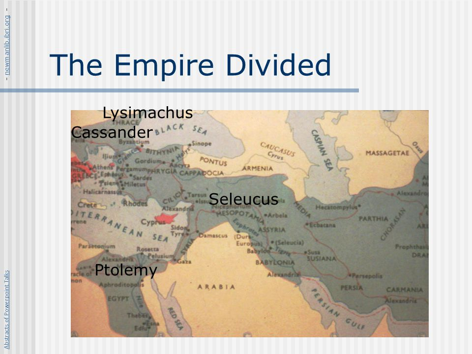 The Empire Divided Lysimachus Cassander Seleucus Ptolemy Abstracts of Powerpoint Talks - newmanlib.ibri.org -newmanlib.ibri.org