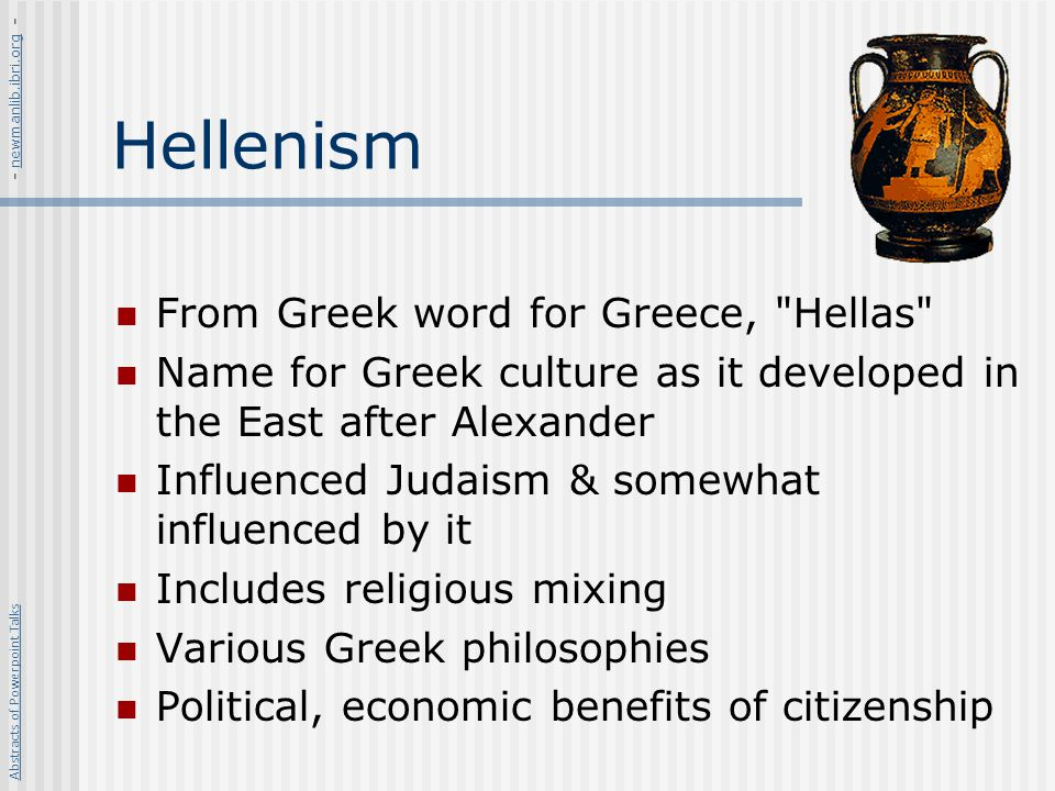 Hellenism From Greek word for Greece,
