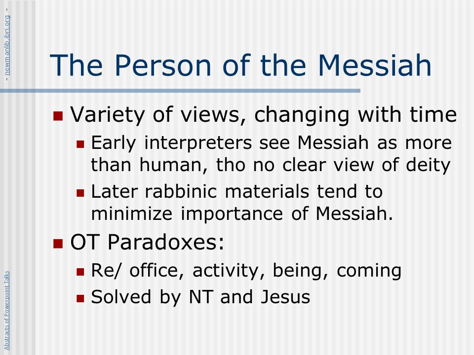 The Person of the Messiah Variety of views, changing with time Early interpreters see Messiah as more than human, tho no clear view of deity Later rab