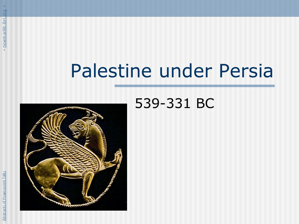 Palestine under Persia Rise of Cyrus Return of the Jews Rebuilding the Temple Revival in Judah & Rebuilding Walls The Aramaic Language Rise of the Synagogue The IT Temples Abstracts of Powerpoint Talks - newmanlib.ibri.org -newmanlib.ibri.org