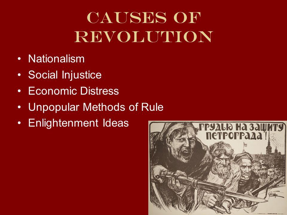 Causes of Revolution Nationalism Social Injustice Economic Distress Unpopular Methods of Rule Enlightenment Ideas