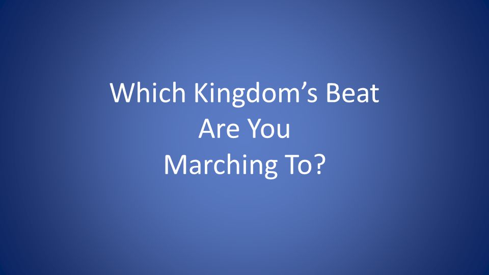 Which Kingdom's Beat Are You Marching To