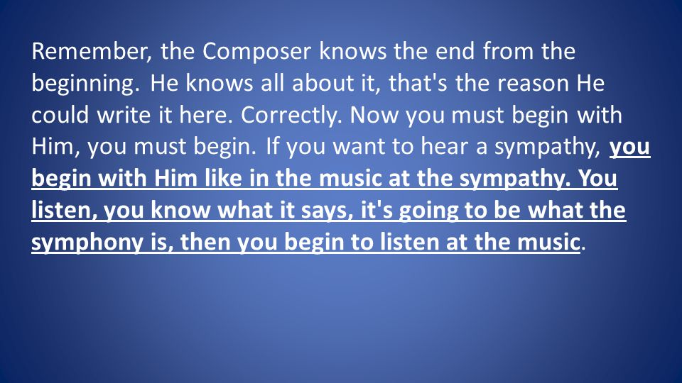 Remember, the Composer knows the end from the beginning.