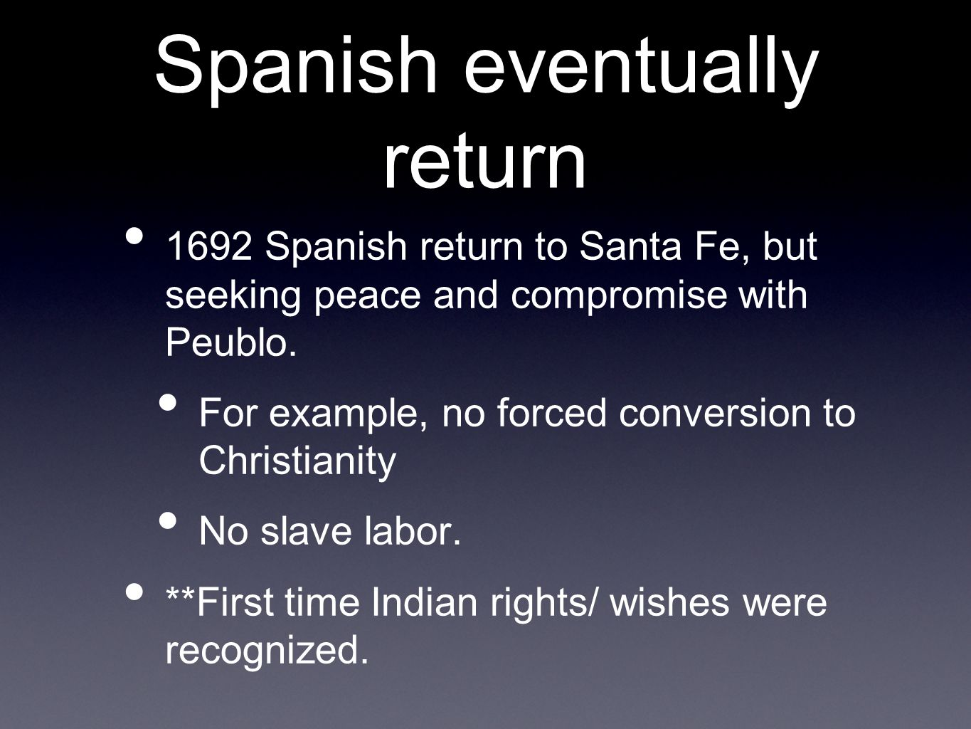 Spanish eventually return 1692 Spanish return to Santa Fe, but seeking peace and compromise with Peublo.