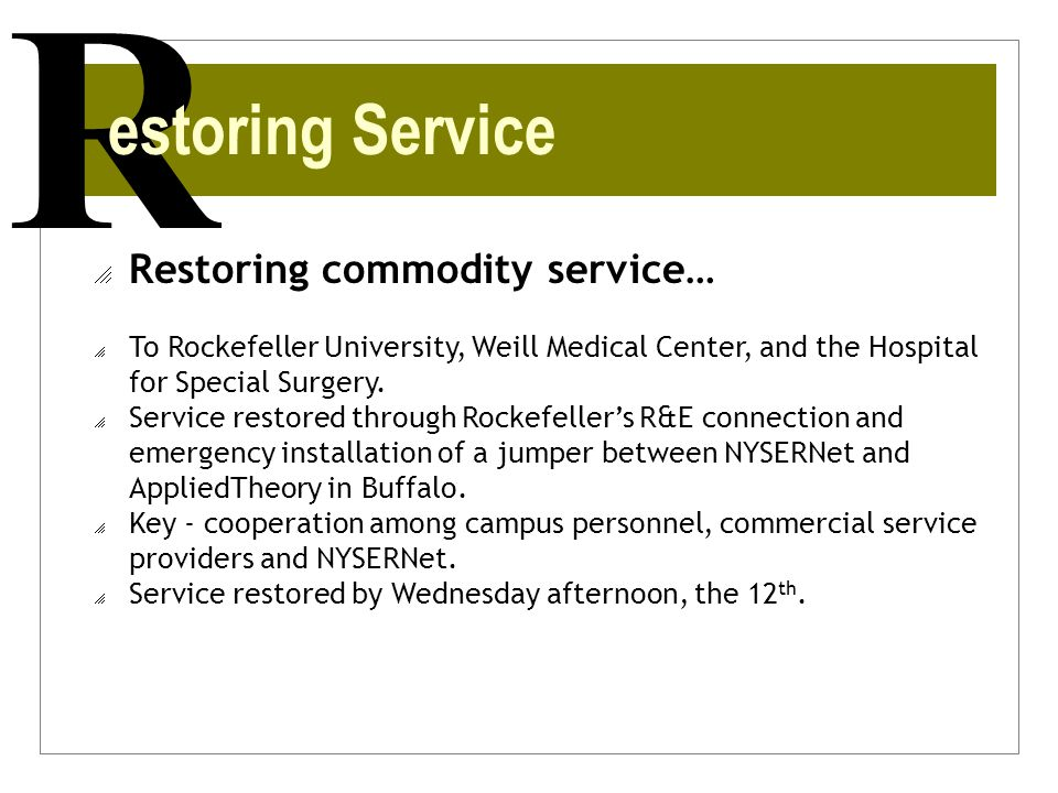 R  Restoring commodity service…  To Rockefeller University, Weill Medical Center, and the Hospital for Special Surgery.  Service restored through R