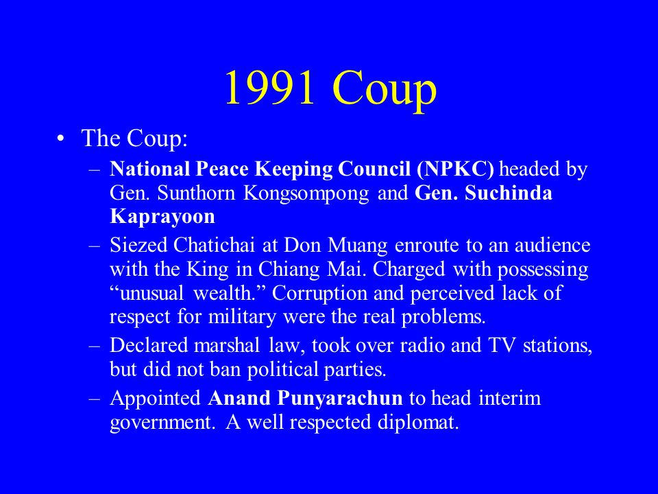 1991 Coup The Coup: –National Peace Keeping Council (NPKC) headed by Gen.