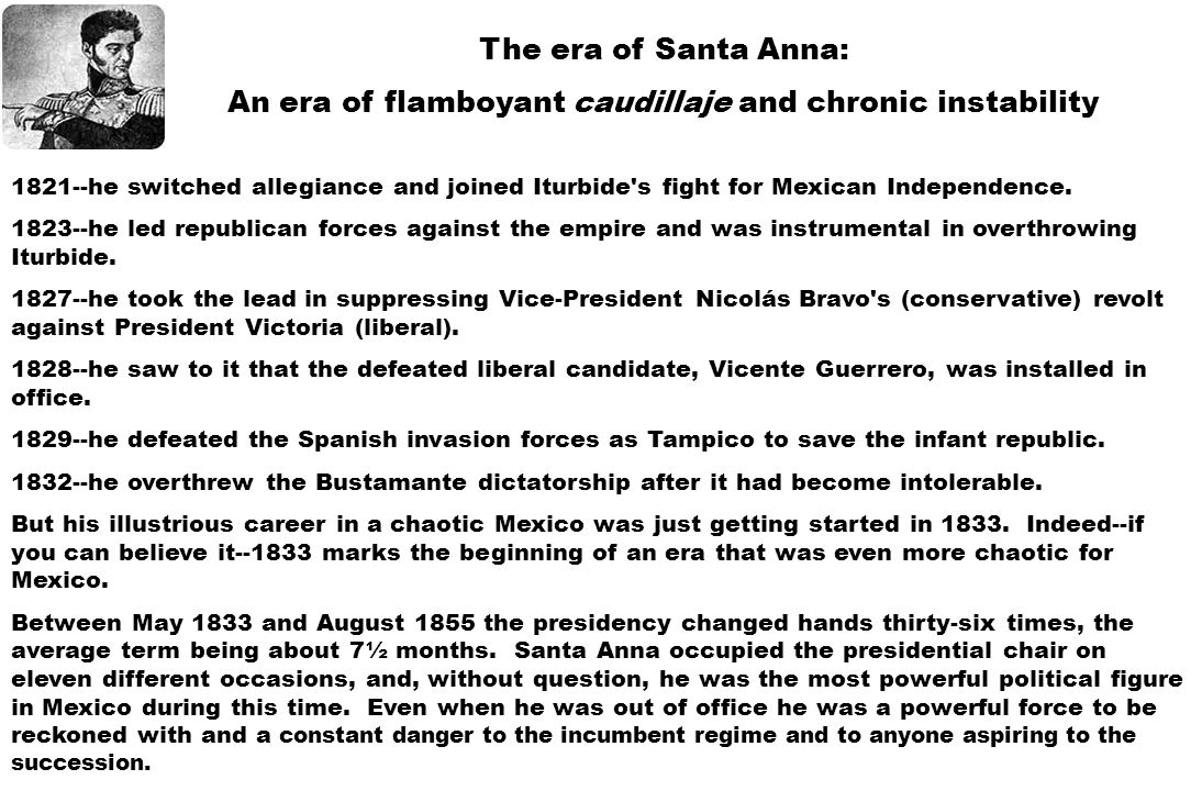 The era of Santa Anna: An era of flamboyant caudillaje and chronic instability 1821--he switched allegiance and joined Iturbide's fight for Mexican In