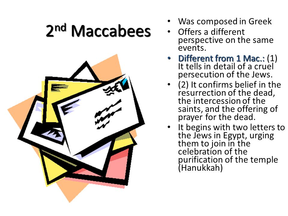 2 nd Maccabees Was composed in Greek Was composed in Greek Offers a different perspective on the same events.