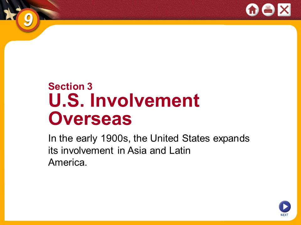 NEXT In the early 1900s, the United States expands its involvement in Asia and Latin America.