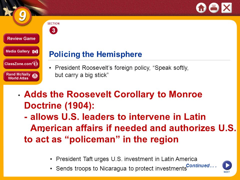 "Policing the Hemisphere President Roosevelt's foreign policy, ""Speak softly, but carry a big stick"" 3 SECTION Adds the Roosevelt Corollary to Monroe D"