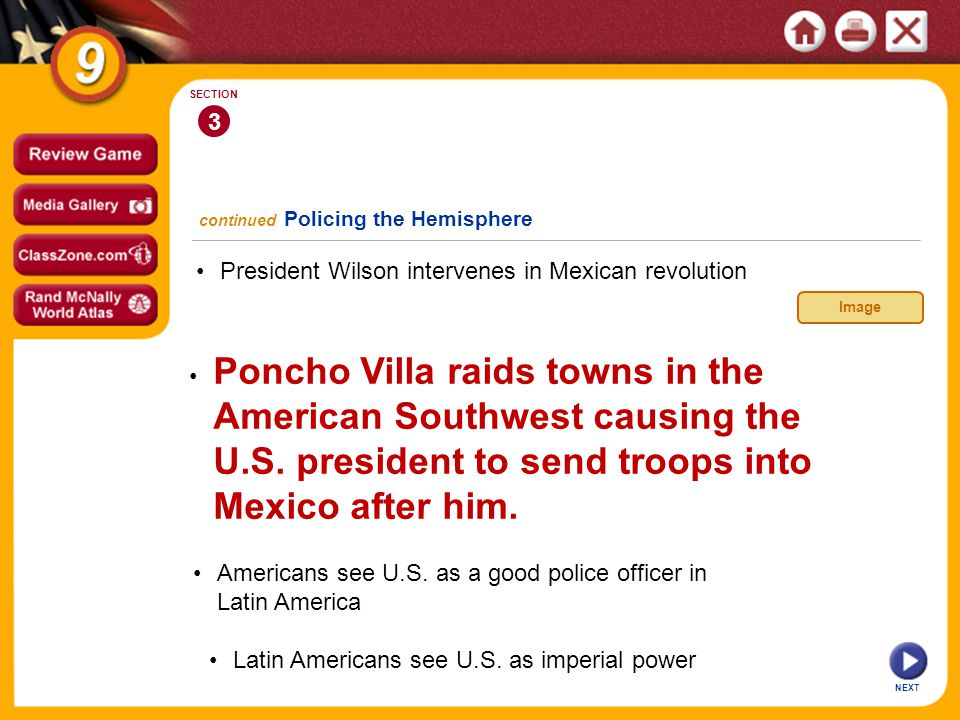 3 SECTION President Wilson intervenes in Mexican revolution continued Policing the Hemisphere Poncho Villa raids towns in the American Southwest causing the U.S.