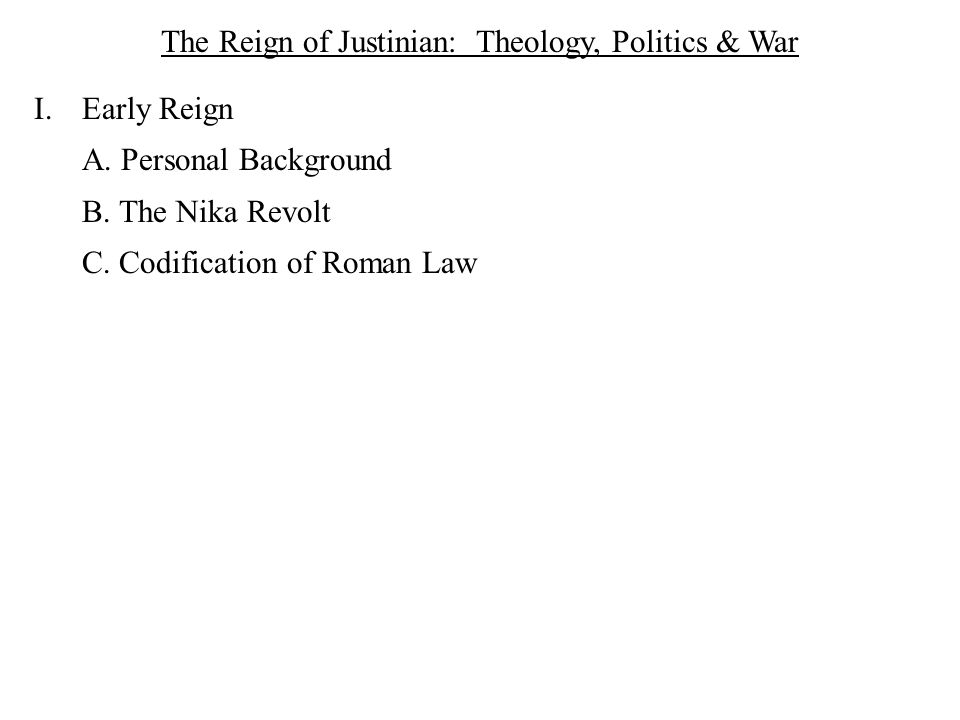 The Reign of Justinian: Theology, Politics & War I.Early Reign A.