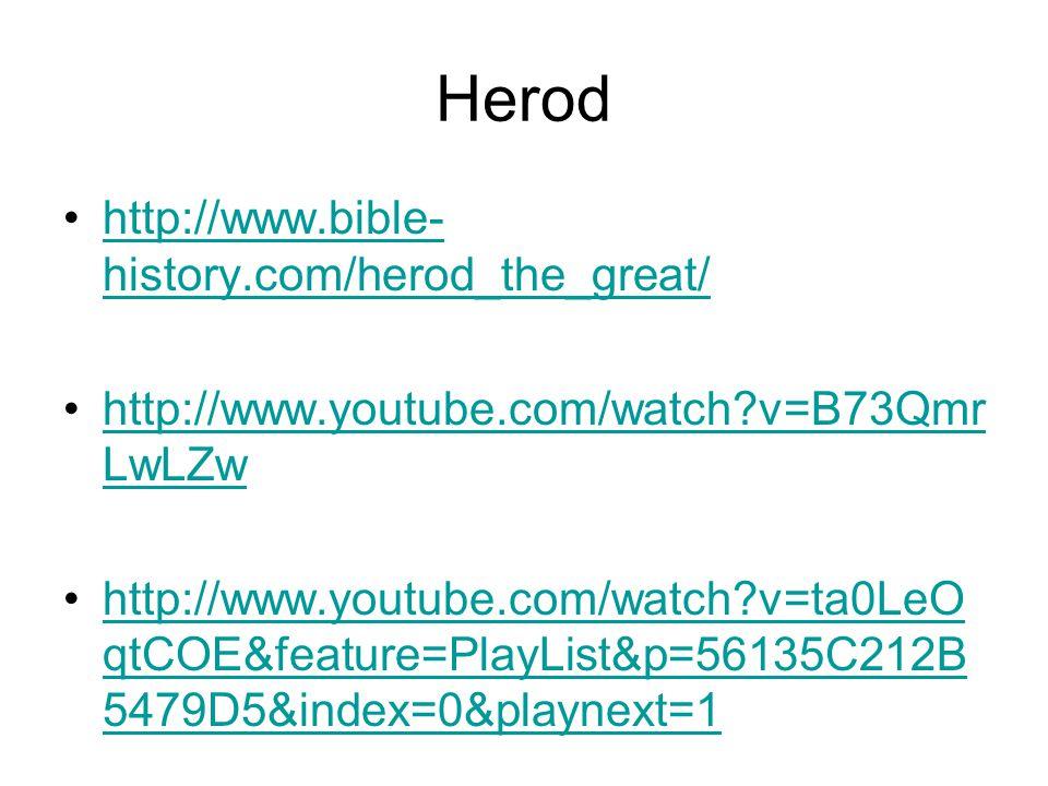 Herod http://www.bible- history.com/herod_the_great/http://www.bible- history.com/herod_the_great/ http://www.youtube.com/watch?v=B73Qmr LwLZwhttp://w