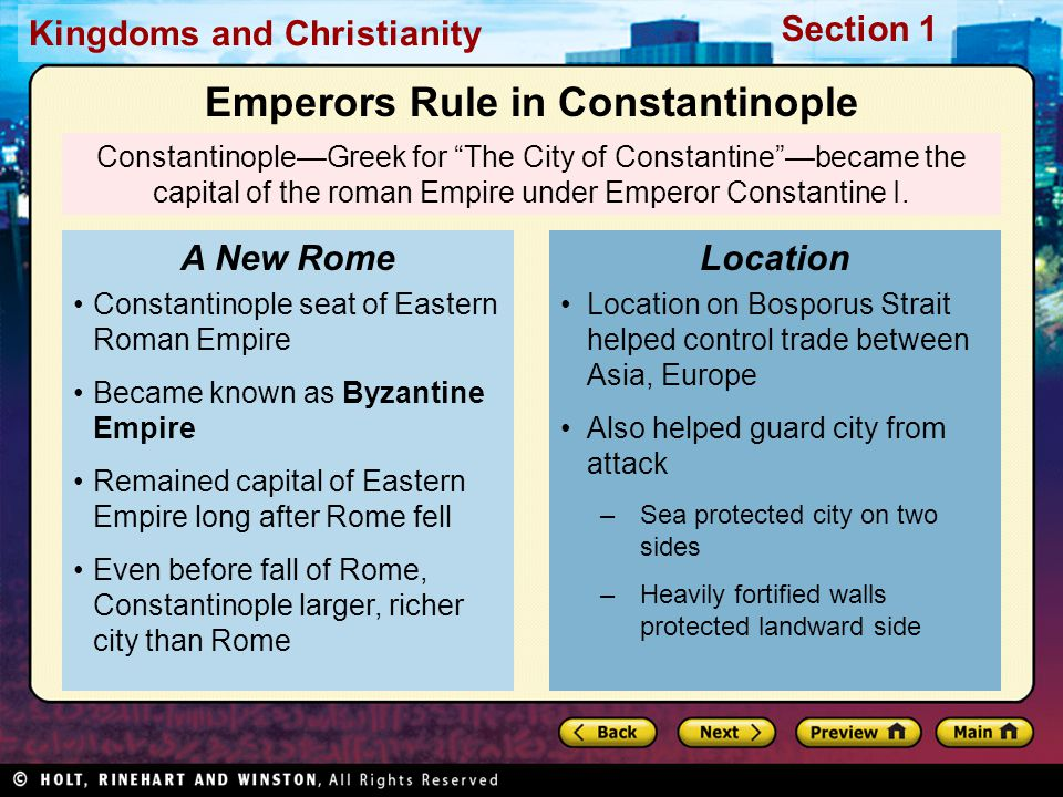 Kingdoms and Christianity Section 1 Constantinople—Greek for The City of Constantine —became the capital of the roman Empire under Emperor Constantine I.