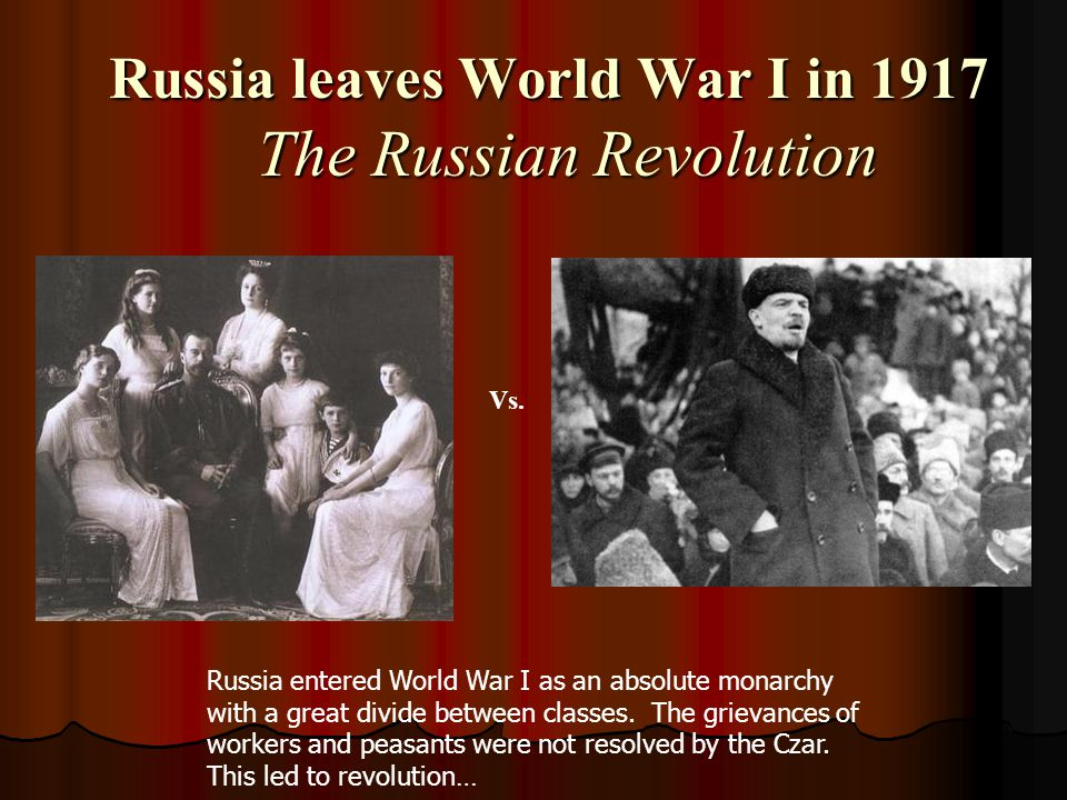 Russia leaves World War I in 1917 The Russian Revolution Russia leaves World War I in 1917 The Russian Revolution Vs.