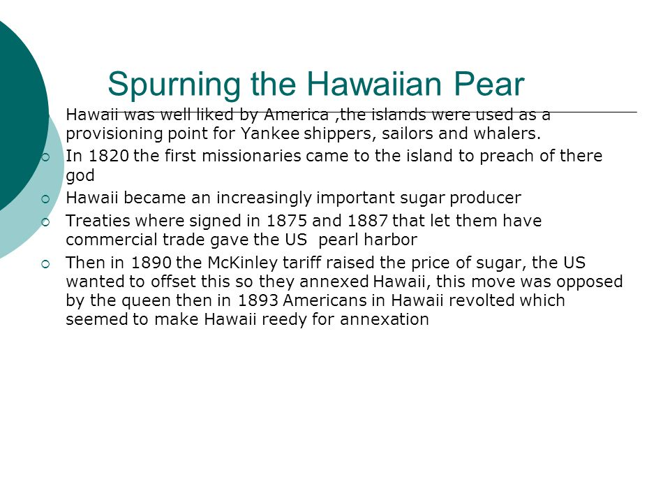 Spurning the Hawaiian Pear  Hawaii was well liked by America,the islands were used as a provisioning point for Yankee shippers, sailors and whalers.