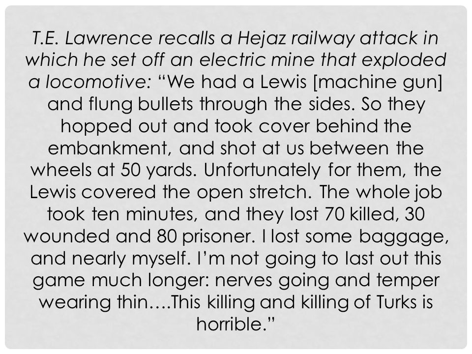 """T.E. Lawrence recalls a Hejaz railway attack in which he set off an electric mine that exploded a locomotive: """"We had a Lewis [machine gun] and flung"""