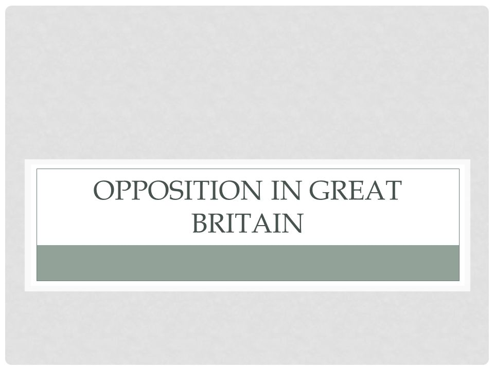 OPPOSITION IN GREAT BRITAIN