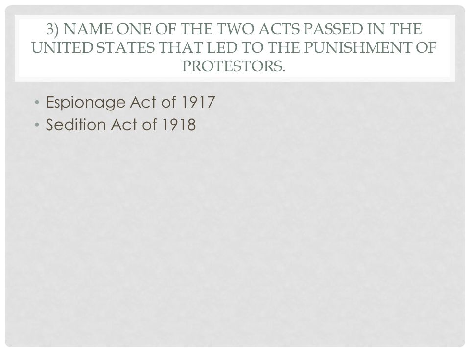 3) NAME ONE OF THE TWO ACTS PASSED IN THE UNITED STATES THAT LED TO THE PUNISHMENT OF PROTESTORS.