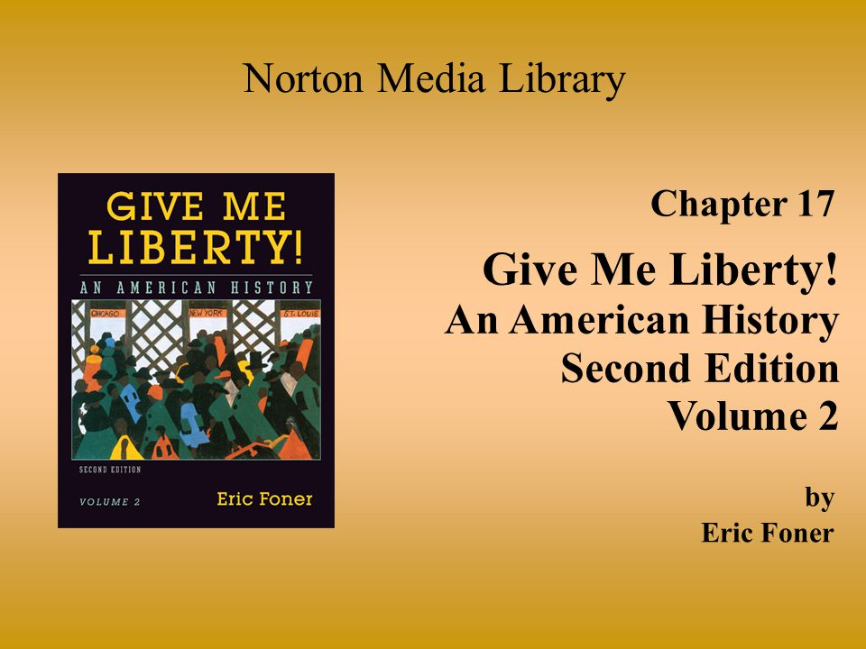 Chapter 17 Give Me Liberty! An American History Second Edition Volume 2 Norton Media Library by Eric Foner