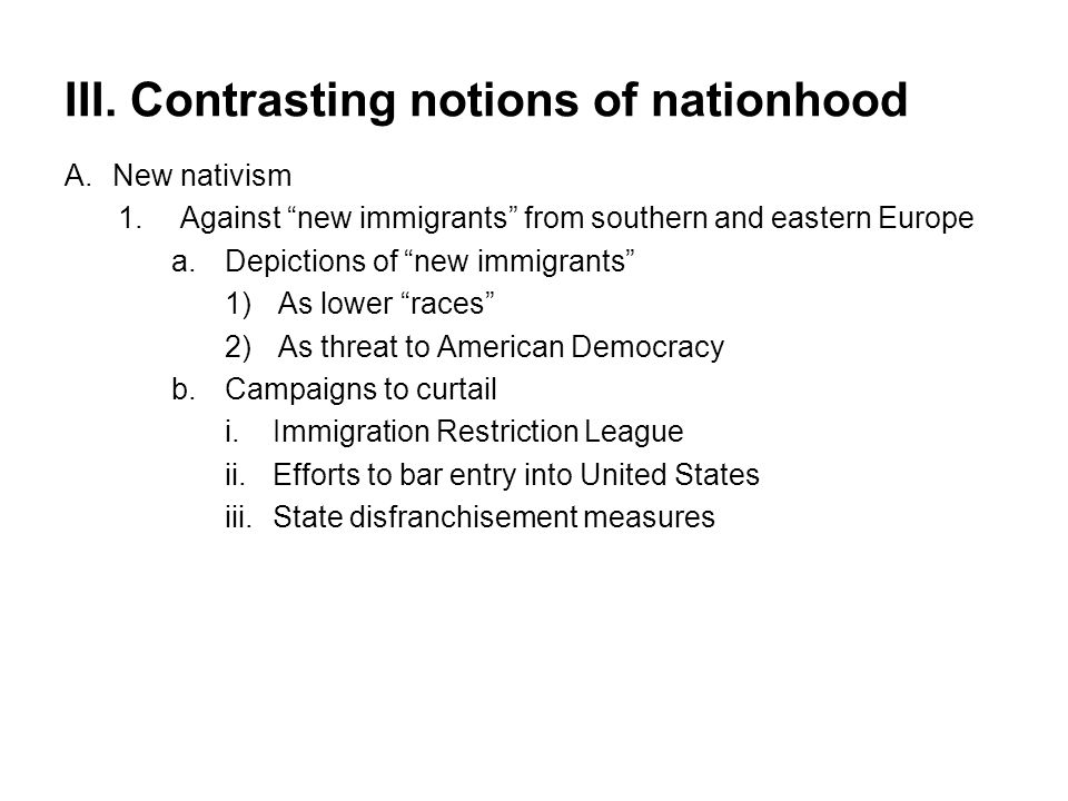 "III. Contrasting notions of nationhood A.New nativism 1.Against ""new immigrants"" from southern and eastern Europe a.Depictions of ""new immigrants"" 1)A"