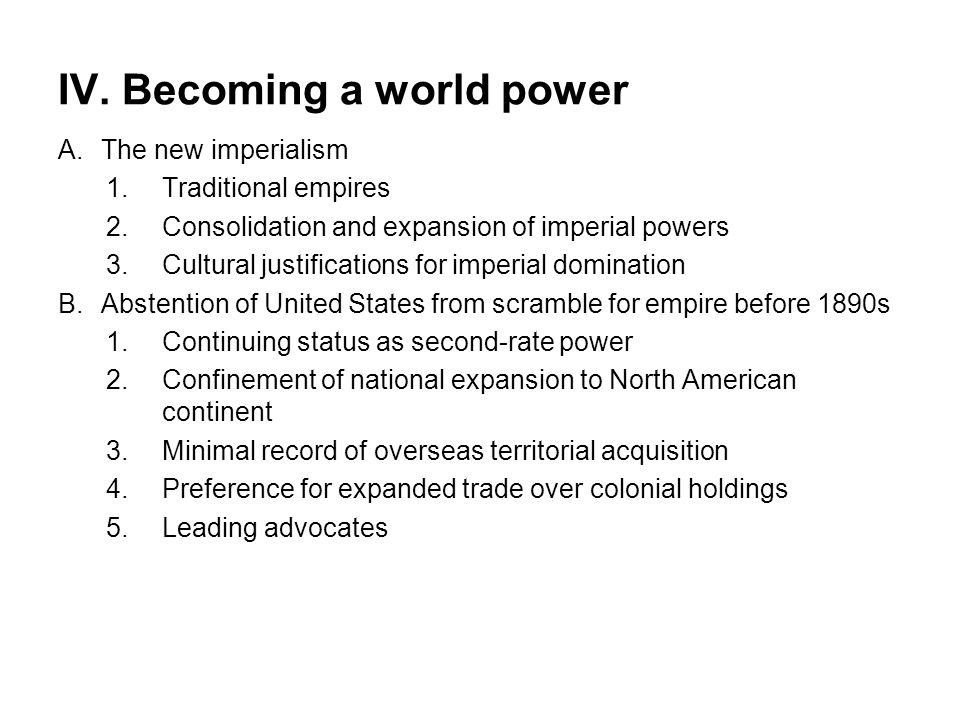 IV. Becoming a world power A.The new imperialism 1.Traditional empires 2.Consolidation and expansion of imperial powers 3.Cultural justifications for