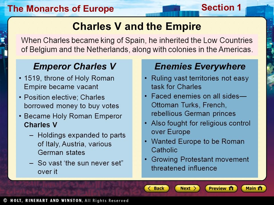 The Monarchs of Europe Section 1 Peace Agreement gave each German prince right to decide if his state would be Catholic or Protestant Charles' vision of a Catholic Europe never became reality Constant warfare also brought Charles to brink of bankruptcy Confrontation 1521, Charles confronted Protestant leader Martin Luther directly In spite of Charles' efforts, Protestants gained influence Rebellions against Catholic rulers spread After years of warfare, Charles V had to sign Peace of Augsburg