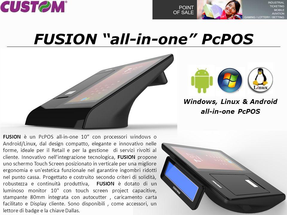 FUSION è un PcPOS all-in-one 10 con processori windows o Android/Linux, dal design compatto, elegante e innovativo nelle forme, ideale per il Retail e per la gestione di servizi rivolti al cliente.