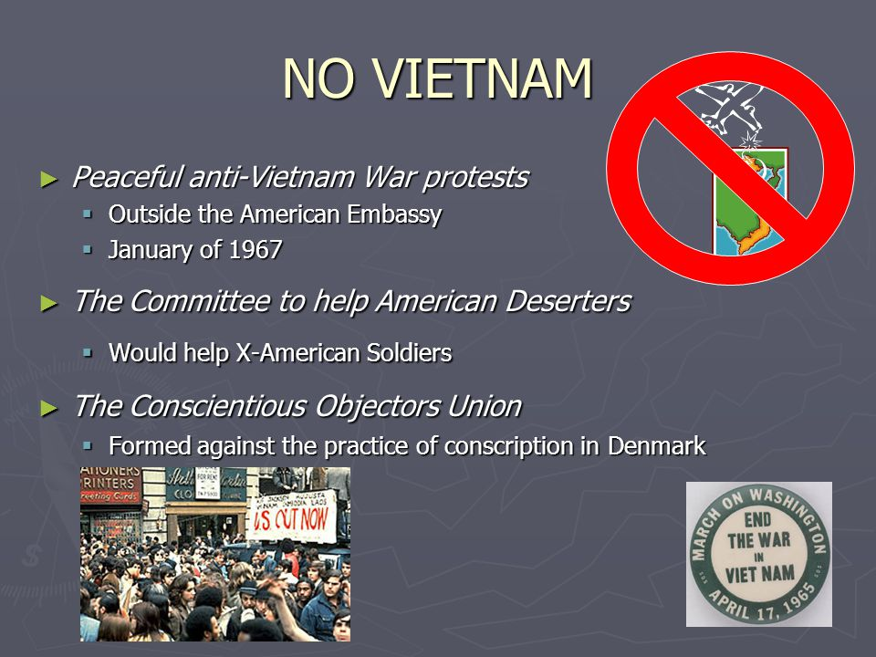 NO VIETNAM ► Peaceful anti-Vietnam War protests  Outside the American Embassy  January of 1967 ► The Committee to help American Deserters  Would he