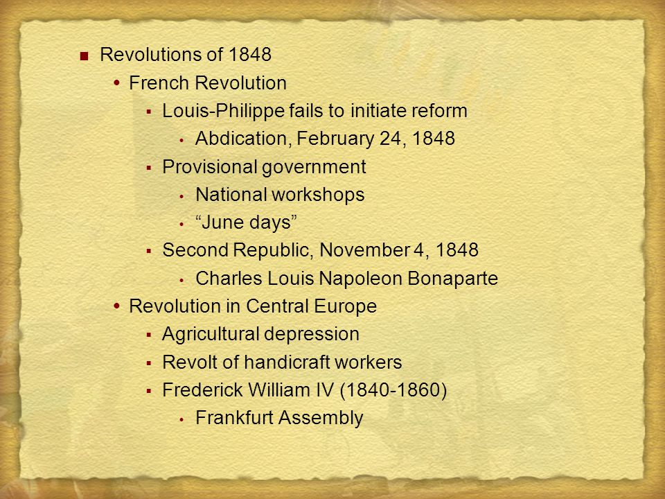 Revolutions of 1848  French Revolution  Louis-Philippe fails to initiate reform  Abdication, February 24, 1848  Provisional government  National