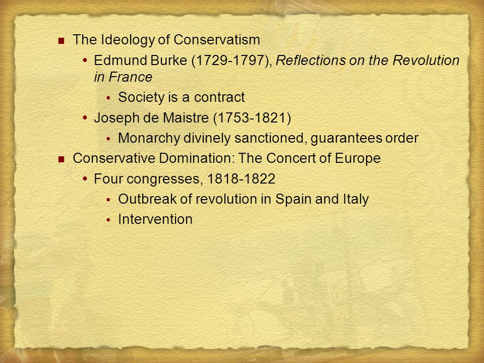 The Ideology of Conservatism  Edmund Burke (1729-1797), Reflections on the Revolution in France  Society is a contract  Joseph de Maistre (1753-182