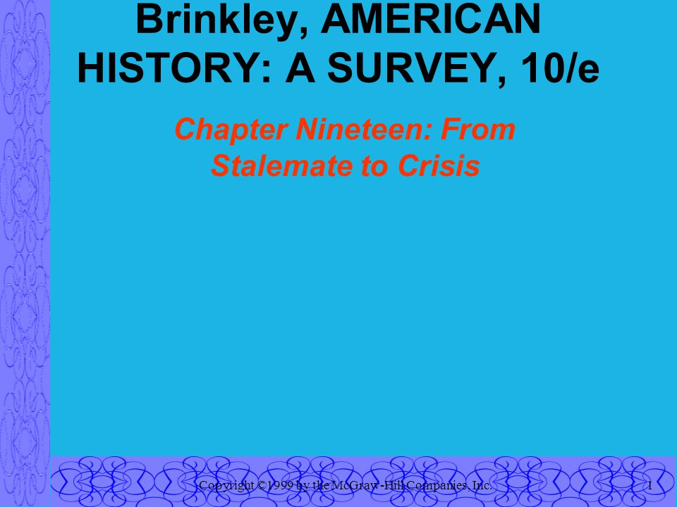 Copyright ©1999 by the McGraw-Hill Companies, Inc.1 Brinkley, AMERICAN HISTORY: A SURVEY, 10/e Chapter Nineteen: From Stalemate to Crisis