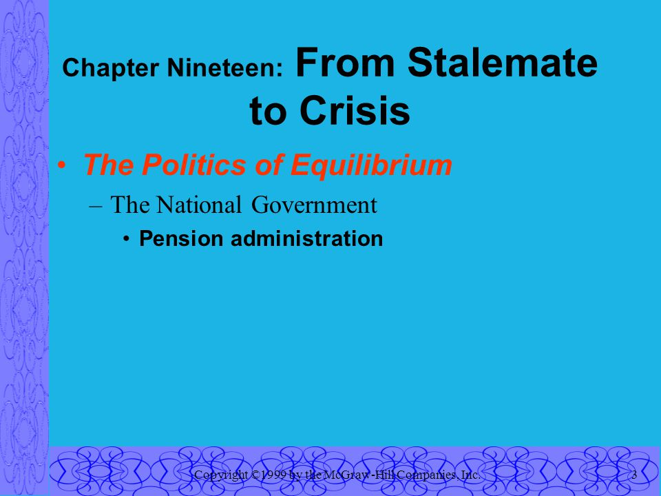 Copyright ©1999 by the McGraw-Hill Companies, Inc.3 Chapter Nineteen: From Stalemate to Crisis The Politics of Equilibrium –The National Government Pension administration