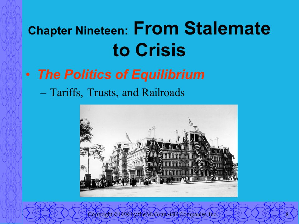 Copyright ©1999 by the McGraw-Hill Companies, Inc.8 Chapter Nineteen: From Stalemate to Crisis The Politics of Equilibrium –Tariffs, Trusts, and Railroads