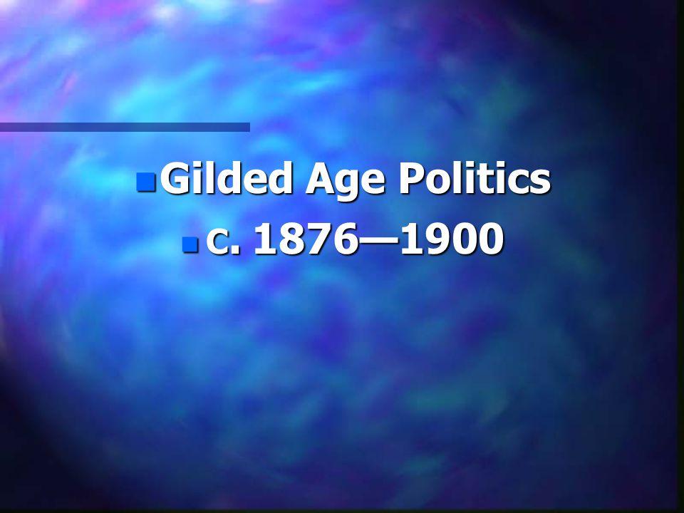 n Gilded Age Politics n C. 1876—1900