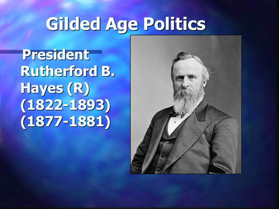 Gilded Age Politics President Rutherford B.