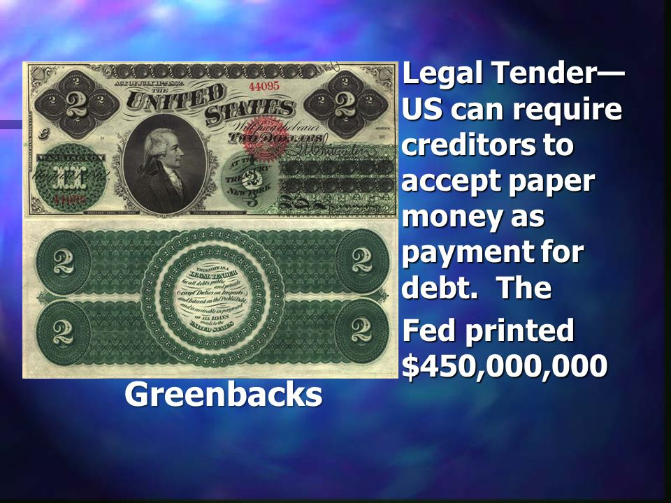 Legal Tender— US can require creditors to accept paper money as payment for debt.