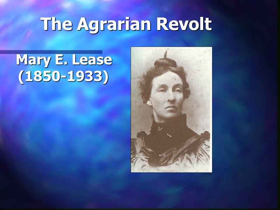 The Agrarian Revolt Mary E. Lease (1850-1933) Mary E. Lease (1850-1933)