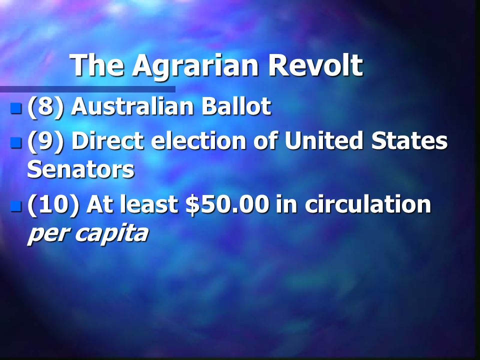 The Agrarian Revolt n (8) Australian Ballot n (9) Direct election of United States Senators n (10) At least $50.00 in circulation per capita