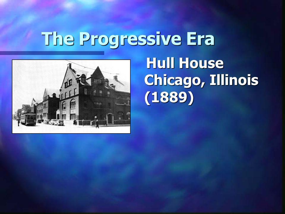 The Progressive Era Hull House Chicago, Illinois (1889)