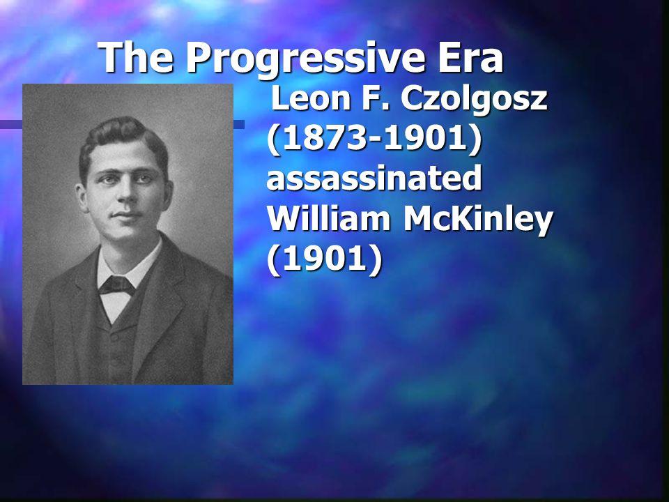 Leon F. Czolgosz (1873-1901) assassinated William McKinley (1901)