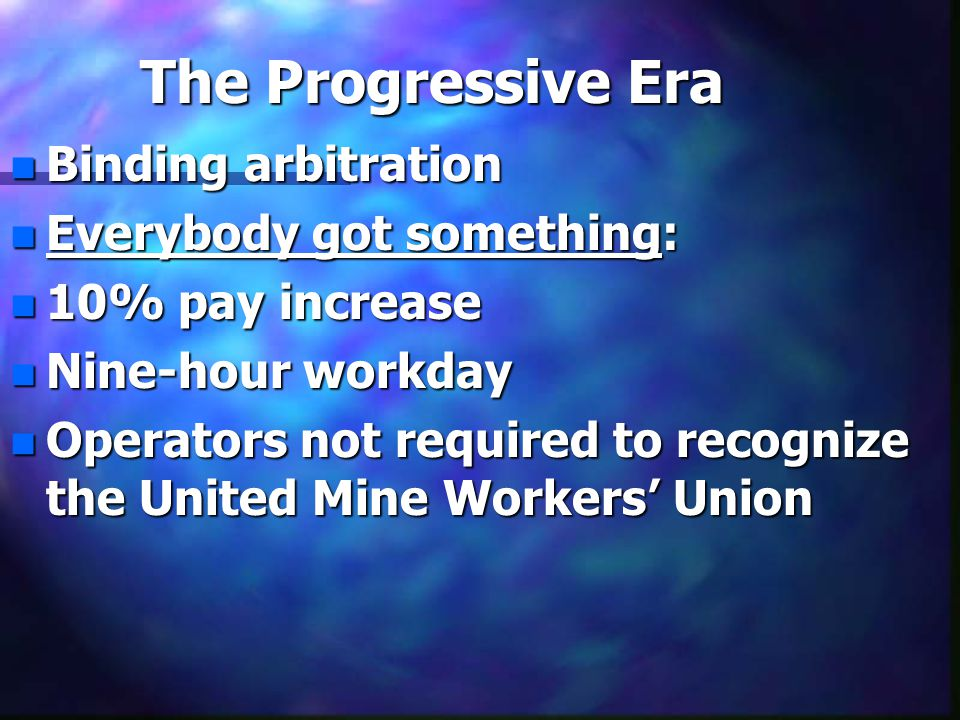 nBnBnBnBinding arbitration nEnEnEnEverybody got something: n1n1n1n10% pay increase nNnNnNnNine-hour workday nOnOnOnOperators not required to recognize the United Mine Workers' Union