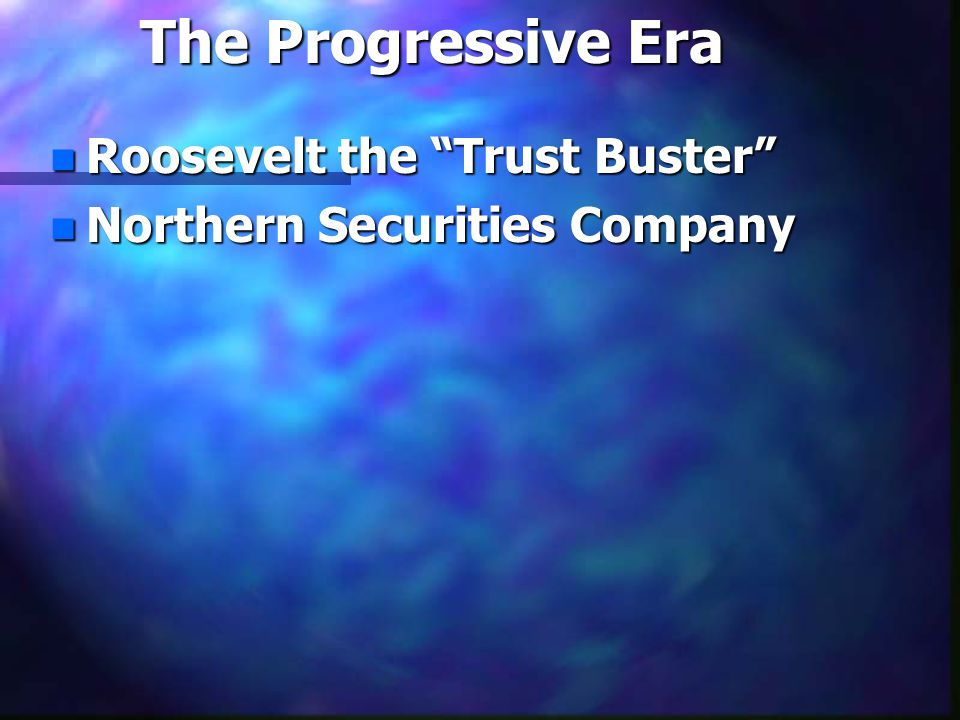 n Roosevelt the Trust Buster n Northern Securities Company