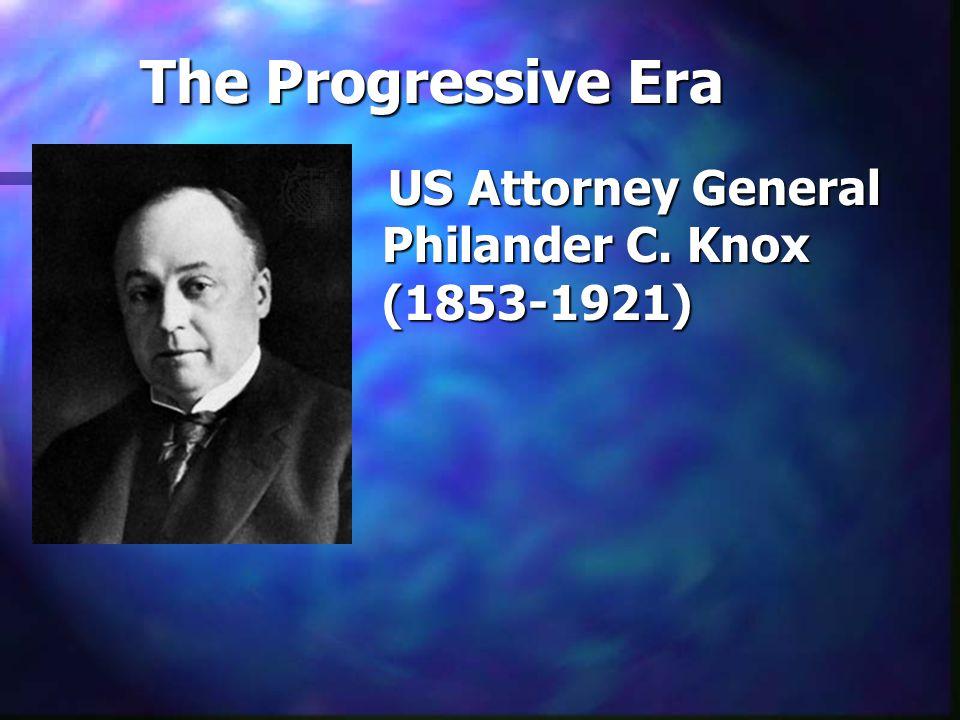 The Progressive Era US Attorney General Philander C. Knox (1853-1921)