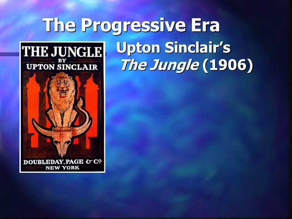 The Progressive Era Upton Sinclair's The Jungle (1906)