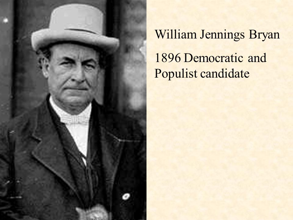 William Jennings Bryan 1896 Democratic and Populist candidate