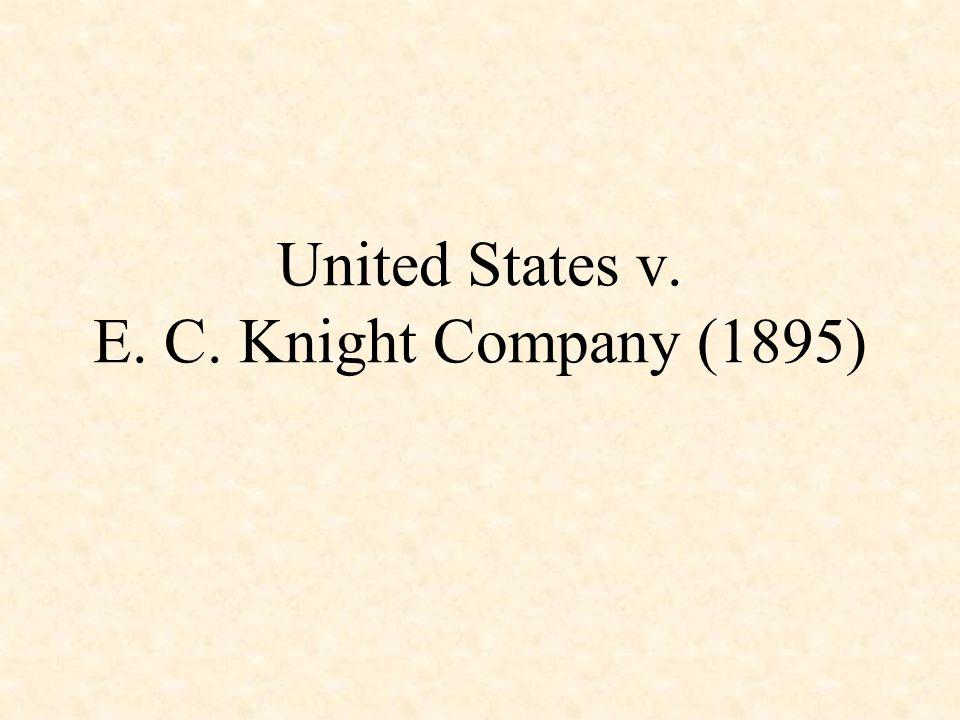 United States v. E. C. Knight Company (1895)